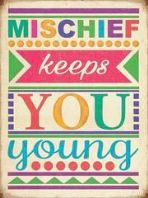 'Mischief Keeps You Young' sign